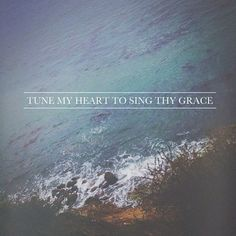 Tune my heart to sing thy grace, Lord!