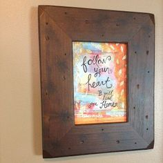 Follow your heart, it will lead you home. Framed print by My Crafted Life. Found at:  https://www.etsy.com/listing/185020557/follow-your-heart-it-will-lead-you-home?ref=shop_home_active_8
