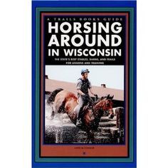 Horsing Around in Wisconsin (A Trails Books Guide). Discover the world of horseback riding with this definitive guide, which is packed with information on getting started, riding apparel and equipment, how to choose a horse, how to choose an instructor, and more. Includes detailed descriptions of Wisconsin's 85 equestrian trails, distinctive maps for each major trail, amenities, contact information, and summaries of the state's approximately 260 riding stables.