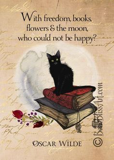 Oscar Wilde Quote: With Freedom, Books, Flowers & the Moon, Who Could Not be Happy? Art Print Gift for Book and Moon Lovers! Book Quotes, Quotable Quotes, Book Memes, Happy Quotes, I Love Books, My Books, Oscar Wilde Quotes, Oscar Wilde Books, Black Cat Art