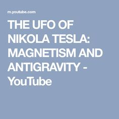 THE UFO OF NIKOLA TESLA: MAGNETISM AND ANTIGRAVITY - YouTube