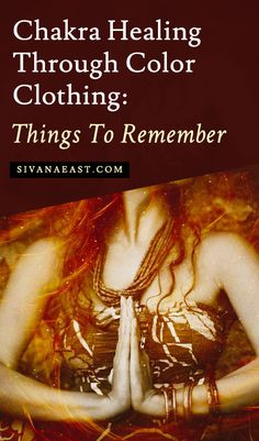 Chakra Healing Through Color Clothing: Things To Remember