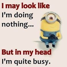 In My Head I'm Quite Busy funny quotes minion minions minion quotes minion quotes and sayings quotes funny quotes funny funny hilarious funny life quotes funny Funny Minion Pictures, Funny Minion Memes, Minions Quotes, Funny Relatable Memes, Funny Jokes, Minions Minions, Minion Sayings, Purple Minions, Funny Blogs