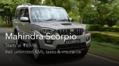 Get the mahindra scorpio at just Rs 89/Hour, including unlimited kilometers, taxes and insurance.