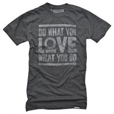 Do What You Love/Love What You Do.  A great motto and great shirt.