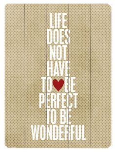 Life does not have to be perfect...