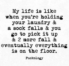 Life. Like when you're holding your laundry. Ha!