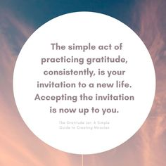 The simple act of practicing gratitude is your invitation to a new life. // The Gratitude Jar by Josie Robinson // Inspiring Gratitude Quotes To Add More Joy and Positivity to Your Life Gratitude Ideas, Gratitude Jar, Practice Gratitude, Gratitude Quotes, Gratitude Changes Everything, Uplifting Quotes, Little Books, New Life, Self Improvement