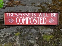 Wood Sign, Funny Signs and Sayings, Outdoor Garden Decor, Farm and Country Signs, Rustic, Framed Wall Art, Trespassers Will Be Composted by CrowBarDsigns on Etsy https://www.etsy.com/listing/160670817/wood-sign-funny-signs-and-sayings