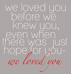 Keeping you positively motivated while waiting to build a family. Loved you before we knew you quote #adoption #child #baby
