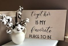 A personal favorite from my Etsy shop https://www.etsy.com/listing/552945881/together-is-my-favorite-place-to-be-love