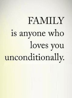 Quotes Those who love you unconditionally are your family.