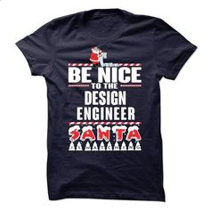 BE NICE TO DESIGN ENGINEER ! SANTA IS WATCHING  - #band tee #tshirt sayings. GET YOURS => https://www.sunfrog.com/Birth-Years/BE-NICE-TO-DESIGN-ENGINEER-SANTA-IS-WATCHING-.html?68278