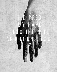 I dipped my hand into infinite and found you