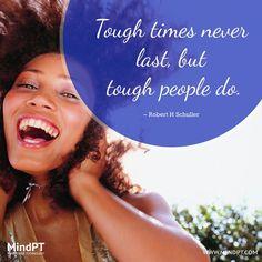 Tough times never last, but tough people do. – Robert H Schuller  #MindptWordsForYou #quotes #inspirational #success