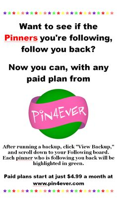 See whether the people you're following on Pinterest also follow you! This new feature from Pin4Ever is available with paid plans, starting at $4.99 for one month. Learn more about our Pinterest power tools at www.pin4ever.com