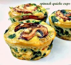 Spinach mushroom quiche muffins. Alternatives from comment section: Asparagus,onion, red peppers, Swiss cheese. Ham, cheddar cheese, fresh chives. Greek: Artichoke, feta cheese, finely chopped leeks or chives, and Gyro meat. Bacon, spinach, Swiss cheese. Broccoli, Italian cheese, onions, red pepper.