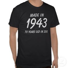 70th birthday gift 2013 - Made in 1943 Tees