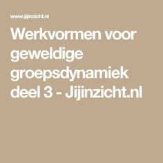 Werkvormen voor geweldige groepsdynamiek deel 3 - Jijinzicht.nl