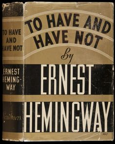 Books and Art: To Have and Have Not (1937). Ernest Hemingway...