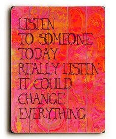 Listen to somebody today. Really listen. It could change everything. #zulily #ad *True.