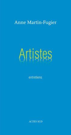 entretiens : Artistes, Anne Martin-Fugier, éd. Actes Sud