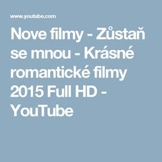 Nove filmy - Zůstaň se mnou - Krásné romantické filmy 2015 Full HD - YouTube