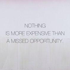 """""""Nothing is more expensive than a missed opportunity.""""  so seize it  #carpeDiem"""
