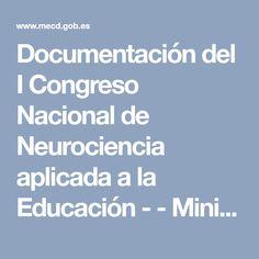 Documentación del I Congreso Nacional de Neurociencia aplicada a la Educación - - Ministerio de Educación, Cultura y Deporte