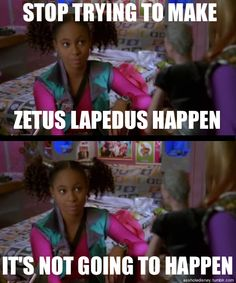 bahaha i always said zetus lapedus when i was a kid..i was obsessed with Zenon lol