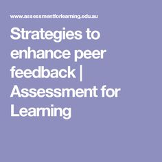 Strategies to enhance peer feedback | Assessment for Learning