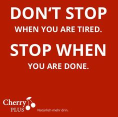 CherryPLUS. Don´t stop when you´re tired. Stop When you are done.