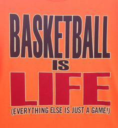 Basketball is LIFE....