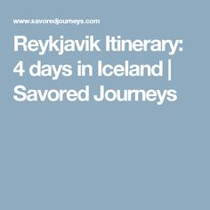 Reykjavik Itinerary: 4 days in Iceland | Savored Journeys