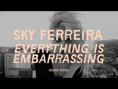 "Sky Ferreira - ""Everything is Embarrassing"" // L.A party girl is all grown up now.. and looking hot! Hope she continues experimenting with similar sounds to this song."