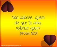 Não valorize quem diz que te ama, valorize quem prova isso!