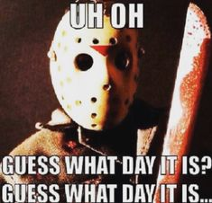 Mike Mike Mike Mike Meyers, Mike you know what day it is. Happy Friday the Horror Movies Funny, Horror Movie Characters, Scary Movies, Horror Villains, Friday The 13th Quotes, Friday The 13th Funny, Happy Quotes, Funny Quotes, Funny Memes