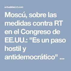 """Moscú, sobre las medidas contra RT en el Congreso de EE.UU.: """"Es un paso hostil y antidemocrático"""" - RT"""