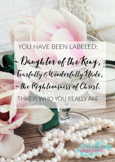 God has called you Beauitful & Wonderfully Made. Throw off the old labels and embrace who God says you are!