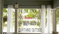 1 trick you have to do before hanging curtains outside.