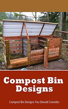 Compost Bin Designs: Compost Bin Designs You Should Consider, http://www.amazon.com/gp/product/B071GY8W3Z/ref=cm_sw_r_pi_eb_r4.rzbP4JT52R