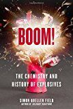 Boom!: The Chemistry and History of Explosives by Simon Quellen Field
