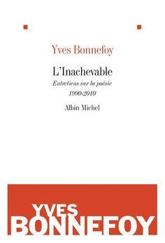 L'inachevable : entretiens sur la poésie, 1990-2010 / Yves Bonnefoy - Paris : Albin Michel, cop. 2010