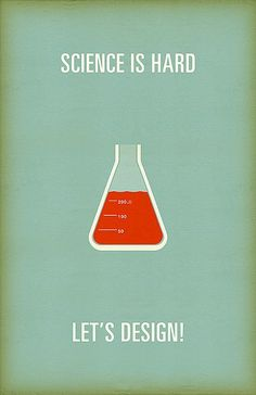 Science is hard, Let's design