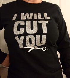 I WILL CUT YOU w/ Shears, Glitter Vinyl. Hair Dresser,  Gift Idea, Hair Stylist. Long sleeve womens shirts by TinaBugsBoutique on Etsy