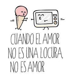 Cuando el #Amor no es una #Locura, no es #Amor... #Citas #Frases