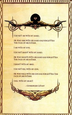I love the gunslinger's code; probably enough to get it as a tattoo some day....