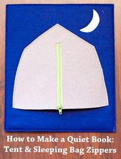 still:living: How to Make a Quiet Book: Tent & Sleeping Bag Zippers includes link for the template Diy Quiet Books, Baby Quiet Book, Felt Quiet Books, Quiet Book Templates, Quiet Book Patterns, Les Enfants Sages, Quiet Book Tutorial, Book Libros, Quiet Time Activities