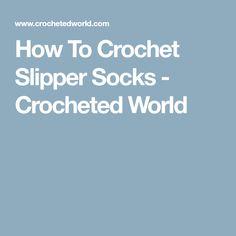 How To Crochet Slipper Socks - Crocheted World