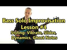 Bass Solo Improvisation Lesson #4 - Styling: Vibrato, Slides, Dynamics, Ghost Notes (L#65) - YouTube